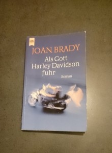 Joan Brady - Als Gott Harley Davidson fuhr - Roman