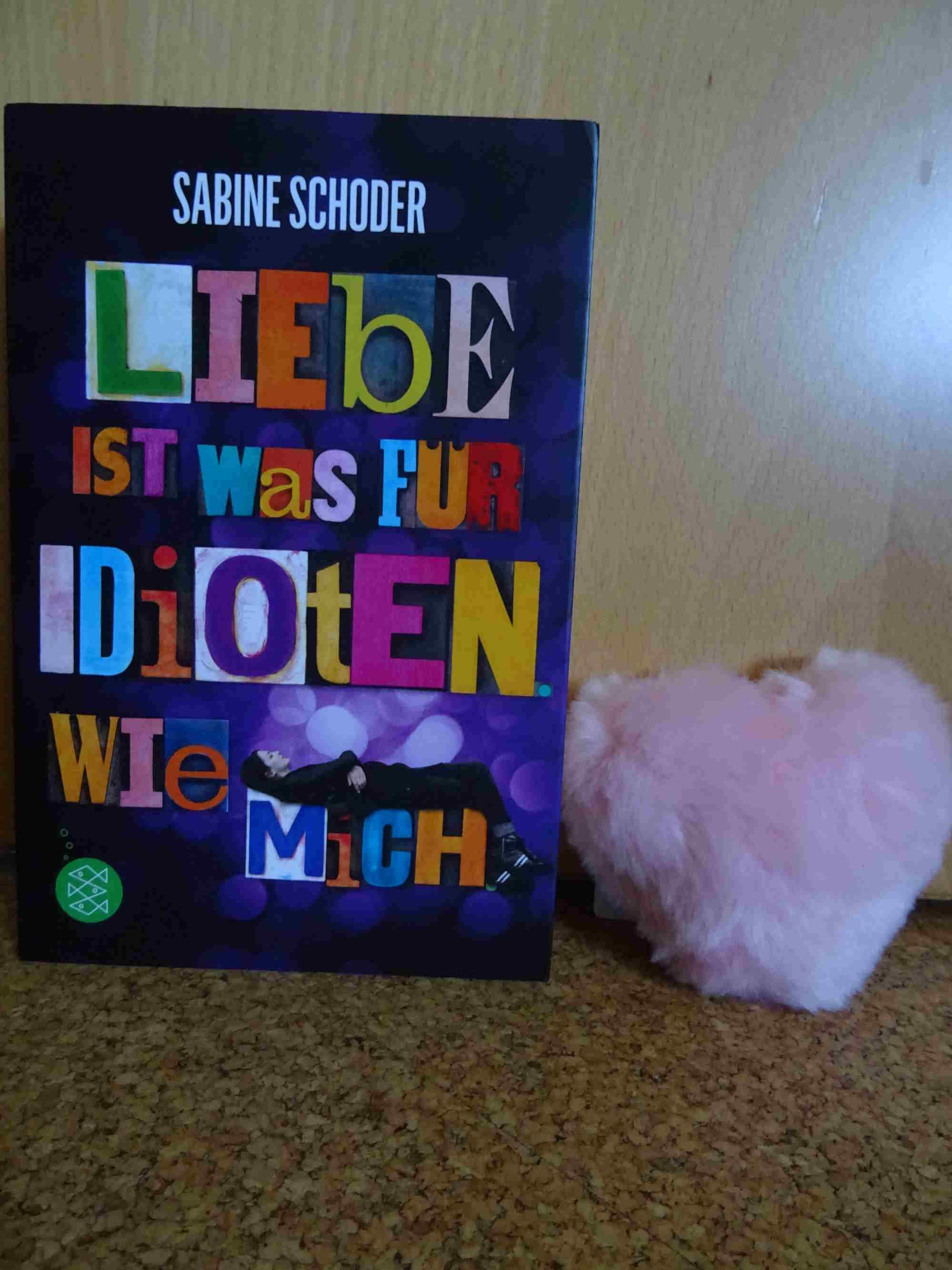 Liebe ist was für Idioten wie mich von Sabine Schoder