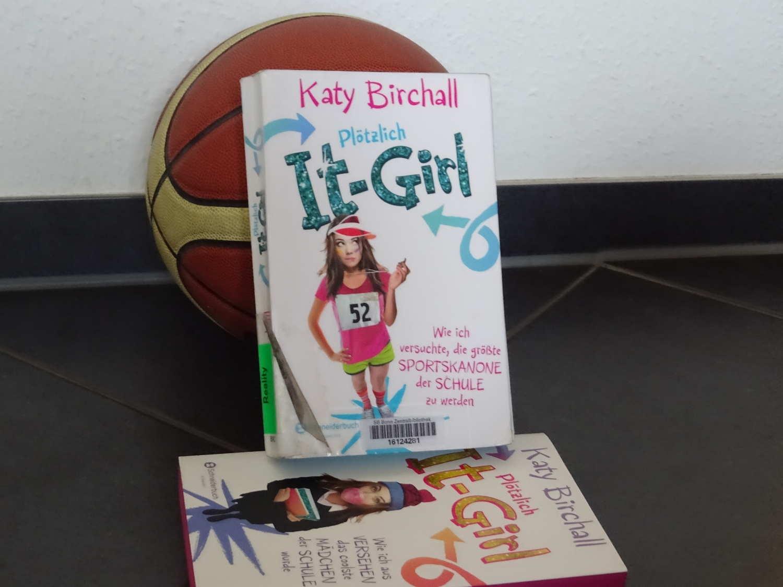 Plötzlich It-Girl - Wie ich versuchte die größte Sportskanone der Schule zu werden ~Katie Birchall