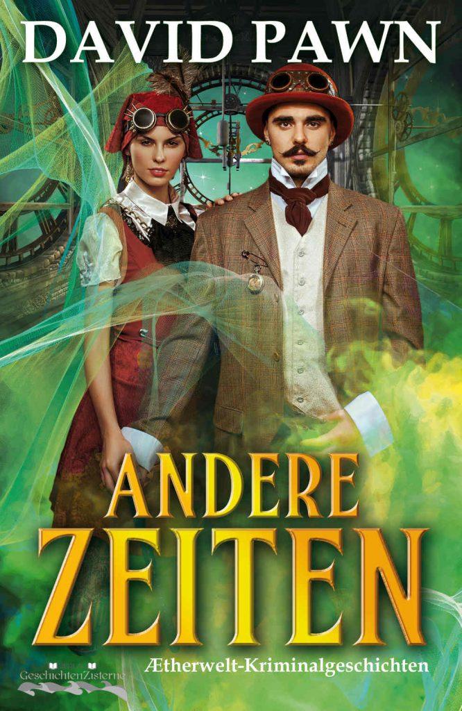 Andere Zeiten Aetherwelt-Kriminalgeschichten ~ David Pawn (c)