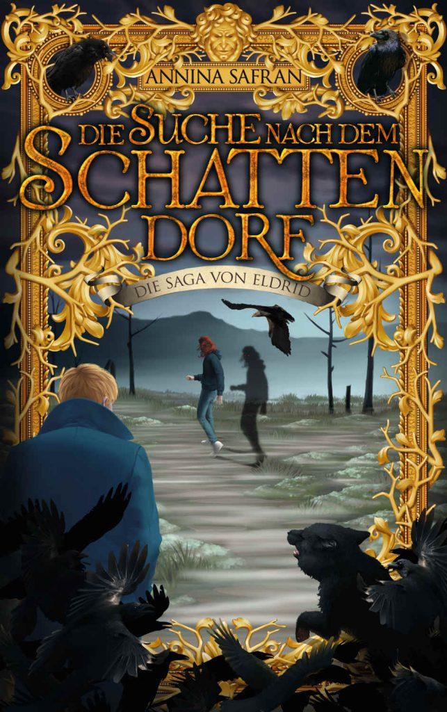 Die Sage von Eldird: Die Suche nach dem Schattendorf  ~ Annina Safran (c)